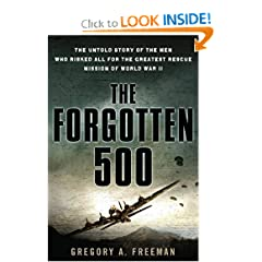 The Forgotten 500  The Untold Story of the Men Who Risked All For the Greatest Rescue Mission of World War II