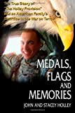 img - for Medals, Flags and Memories [Paperback] [2011] (Author) John and Stacey Holley book / textbook / text book