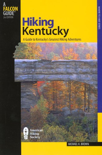 Hiking Kentucky, 2nd: A Guide to Kentucky's Greatest Hiking Adventures (State Hiking Guides Series)