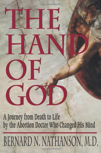 The Hand of God A Journey from Death to Life by the Abortion Doctor Who Changed His Mind089526191X