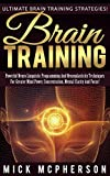 Brain Training: Ultimate Brain Training Strategies! - Powerful Neuro Linguistic Programming And Neuroplasticity Techniques For Greater Mind Power, Concentration, ... Memory Improvement, Brain Power Strategies)