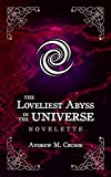 The Loveliest Abyss in the Universe