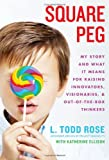 img - for Square Peg: My Story and What It Means for Raising Innovators, Visionaries, and Out-of-the-Box Thinkers book / textbook / text book
