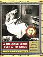 A Thousand Years Over a Hot Stove: A History of American Women Told through Food, Recipes, and Remembrances by W. W. Norton & Company