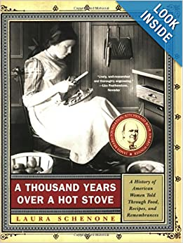 A Thousand Years Over a Hot Stove: A History of American Women Told through Food, Recipes,... by Laura Schenone