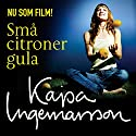 Små citroner gula [Small Yellow Lemons] (       UNABRIDGED) by Kajsa Ingemarsson Narrated by Kajsa Ingemarsson