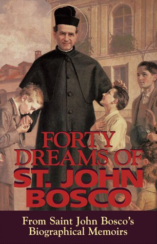 Forty Dreams Of St. John Bosco: From St. John Bosco\'S Biographical Memoirs