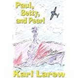 Paul, Betty, and Pearl ~ Karl Larew