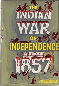 war of indian independence 1857 The indian war of independence of 1857 the indian war of independence of 1857 savarkar, vinayak damodar.