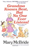 Grandma Knows Best, But No One Ever Listens (0671636227) by McBride, Mary