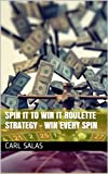 img - for SPIN IT TO WIN IT ROULETTE STRATEGY - Win Every Spin book / textbook / text book