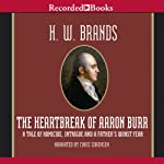 The Heartbreak of Aaron Burr | H. W. Brands
