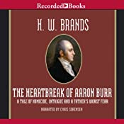 The Heartbreak of Aaron Burr | [H. W. Brands]