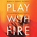 Play with Fire: Discovering Fierce Faith, Unquenchable Passion, and a Life-Giving God Hörbuch von Bianca Juarez Olthoff Gesprochen von: Bianca Juarez Olthoff