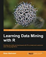 Learning Data Mining with R Front Cover