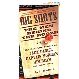 Big Shots: The Men Behind the Booze A. J. Baime