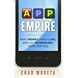 App Empire: Make Money, Have a Life, and Let Technology Work for Youby Chad Mureta