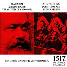 Marxism & Human Rights: The Anatomy of a Dinosaur; Nuremburg: Positivism, and Human Rights Lecture by John Warwick Montgomery Narrated by John Warwick Montgomery