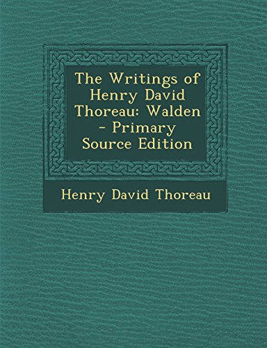 The Writings of Henry David Thoreau: Walden - Primary Source Edition