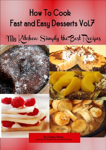 How to Cook Desserts Fast and Easy (My Kitchen: Simply the Best Recipes: How to Cook Desserts Fast and Easy)