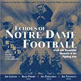 Echoes of Notre Dame Football: Great and Memorable Moments of the Fighting Irish (with 2 audio CDs)
