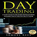 Day Trading: A Crash Course to Get Quickly Started and Make Immediate Cash in Only One Day of Trading Audiobook by Samuel Rees Narrated by Ralph L. Rati