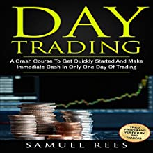 Day Trading: A Crash Course to Get Quickly Started and Make Immediate Cash in Only One Day of Trading | Livre audio Auteur(s) : Samuel Rees Narrateur(s) : Ralph L. Rati