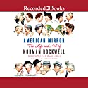 American Mirror: The Life and Art of Norman Rockwell (       UNABRIDGED) by Deborah Solomon Narrated by Andrea Gallo
