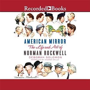 American Mirror: The Life and Art of Norman Rockwell | [Deborah Solomon]