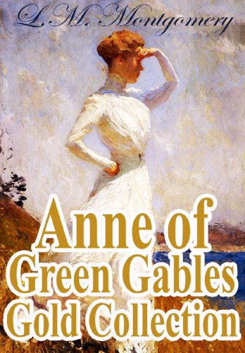 Lucy Maud Montgomery - Anne of Green Gables Gold Collection: All books from L.M. Montgomery and more (including Anne of Green Gables, Anne of Avonlea and an Extra Special Fan Section)