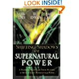 Shifting Shadow of Supernatural Power: A Prophetic Manual for Those Wanting to Move in God's Supernatural Power...