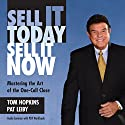 Sell It Today, Sell It Now: Mastering the Art of the One-Call Close Hörbuch von Tom Hopkins, Pat Leiby Gesprochen von: Tom Hopkins