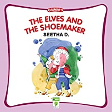 The Elves and the Shoemaker: Grimm's (       UNABRIDGED) by Seetha D Narrated by Shobha Tharoor Srinivasan