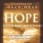 Hope Beyond Reason: Embraced by God's Presence in the Toughest of Times | Dave Hess