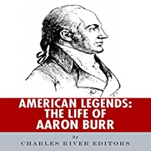American Legends: The Life of Aaron Burr (       UNABRIDGED) by Charles River Editors Narrated by Mark Stahr