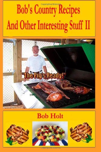 Bob'S Country Recipes And Other Interesting Stuff Ii