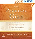 The Prodigal God: Recovering the Hear...
