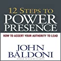 12 Steps to Power Presence: How to Exert Your Authority to Lead (       UNABRIDGED) by John Baldoni Narrated by Erik Synnestvedt