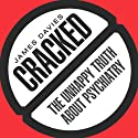 Cracked: The Unhappy Truth About Psychiatry (       UNABRIDGED) by James Davies Narrated by Eric Martin