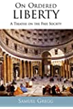 On Ordered Liberty: A Treatise on the Free Society (Religion, Politics, and Society in the New Millennium)