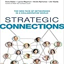 Strategic Connections: The New Face of Networking in a Collaborative World (       UNABRIDGED) by Anne Baber, Lynne Waymon, Andre Alphonso, Jim Wylde Narrated by Tavia Gilbert