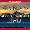 Give Your Heart to the Hawks: A Tribute to the Mountain Man (       UNABRIDGED) by Win Blevins Narrated by Henry Strozier