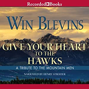 Give Your Heart to the Hawks: A Tribute to the Mountain Man | [Win Blevins]