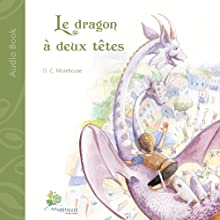 Le dragon à deux têtes: Un conte pour rêveurs de tous âges: [The Two-Headed Dragon: A Tale for Dreamers of All Ages] | Livre audio Auteur(s) : D. C. Morehouse Narrateur(s) : Celine Diebold