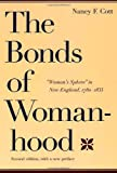 "The Bonds of Womanhood: ""Woman's Sphere"" in New England, 1780-1835 (0300072988) by Cott, Nancy F."
