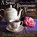 A Sprig of Blossomed Thorn: Wysteria Tearoom Mysteries, Book 2 (       UNABRIDGED) by Patrice Greenwood Narrated by Dina Pearlman