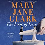 The Look of Love: A Wedding Cake Mystery (       UNABRIDGED) by Mary Jane Clark Narrated by Therese Plummer