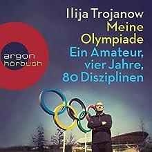 Meine Olympiade: Ein Amateur, vier Jahre, 80 Disziplinen Hörbuch von Ilija Trojanow Gesprochen von: Ilija Trojanow