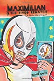 img - for Maximilian & the Bingo Rematch: A Lucha Libre Sequel (Max's Lucha Libre Adventures) book / textbook / text book