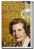 Der gestohlene Klimt: Wie sich Maria Altmann die Goldene Adele zurückholte. Die wahre Geschichte der Maria Altmann